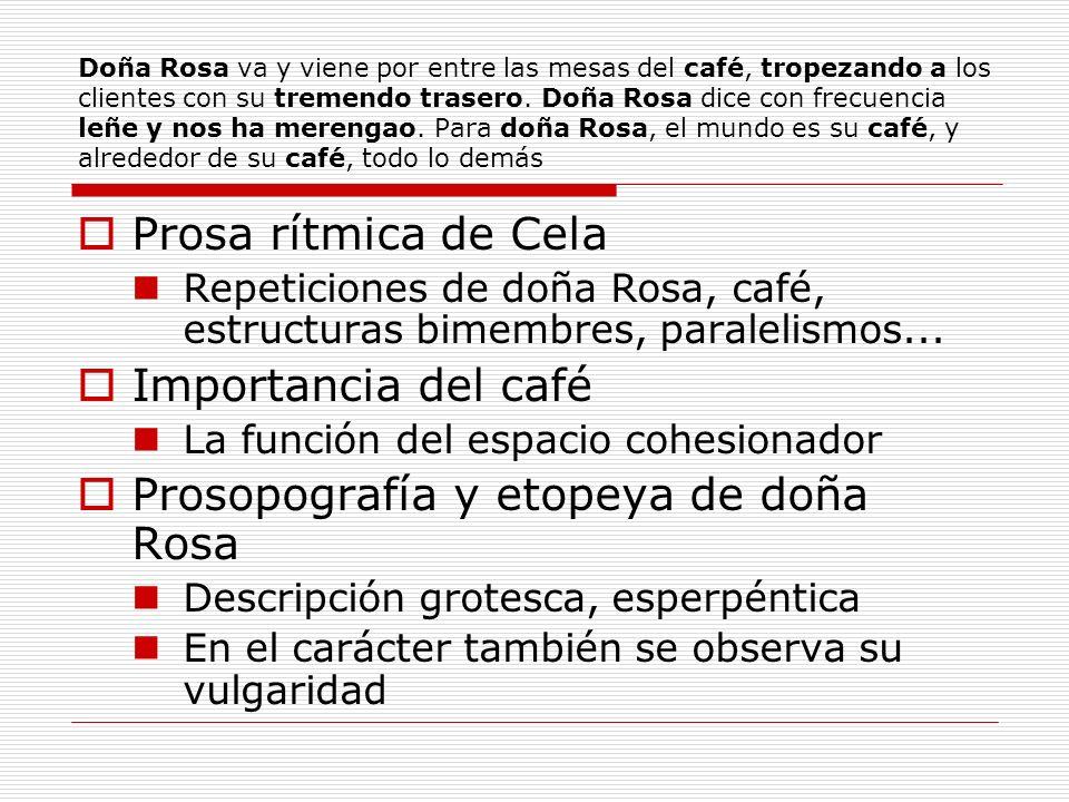 Doña Rosa va y viene por entre las mesas del café, tropezando a los clientes con su tremendo trasero. Doña Rosa dice con frecuencia leñe y nos ha mere