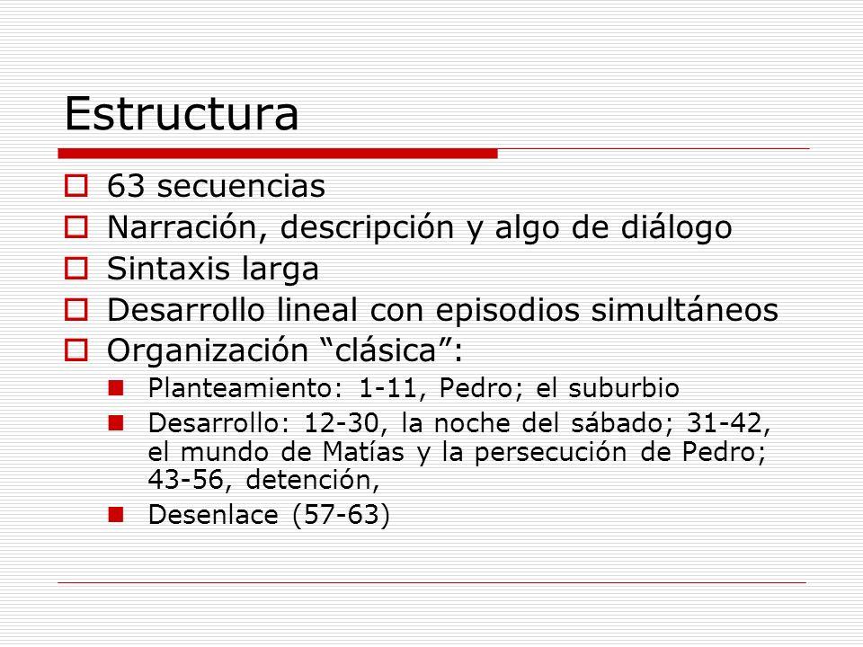Estructura 63 secuencias Narración, descripción y algo de diálogo Sintaxis larga Desarrollo lineal con episodios simultáneos Organización clásica: Pla