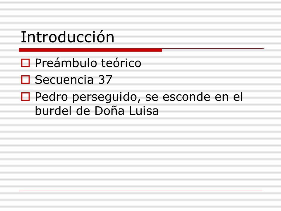 Introducción Preámbulo teórico Secuencia 37 Pedro perseguido, se esconde en el burdel de Doña Luisa