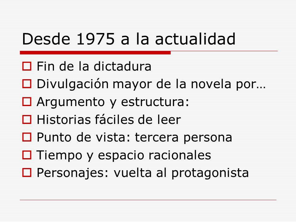 Desde 1975 a la actualidad Fin de la dictadura Divulgación mayor de la novela por… Argumento y estructura: Historias fáciles de leer Punto de vista: t