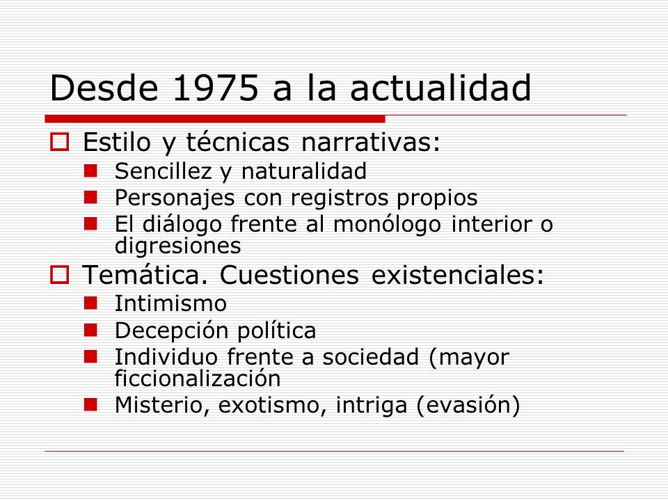 Desde 1975 a la actualidad Estilo y técnicas narrativas: Sencillez y naturalidad Personajes con registros propios El diálogo frente al monólogo interi