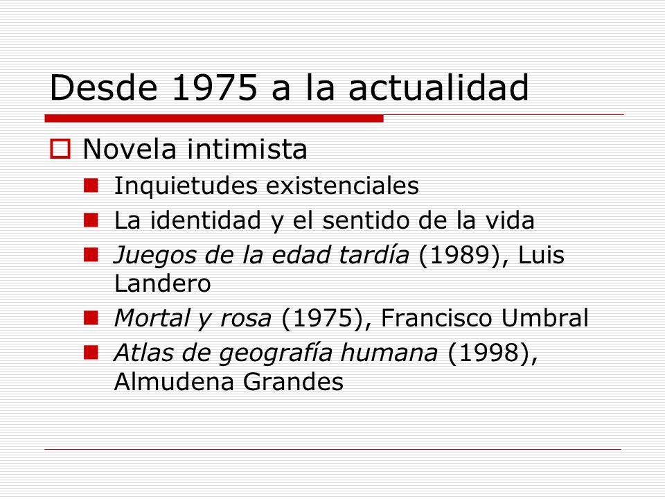 Desde 1975 a la actualidad Novela intimista Inquietudes existenciales La identidad y el sentido de la vida Juegos de la edad tardía (1989), Luis Lande