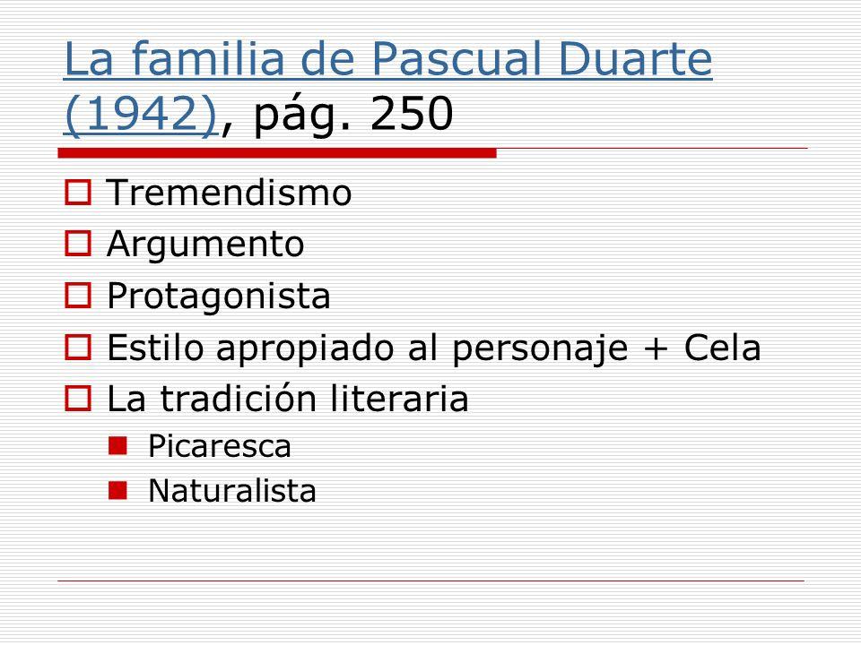 La familia de Pascual Duarte (1942)La familia de Pascual Duarte (1942), pág. 250 Tremendismo Argumento Protagonista Estilo apropiado al personaje + Ce