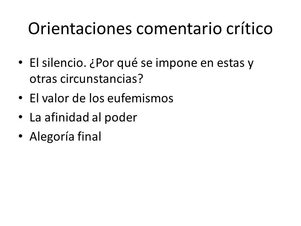 Orientaciones comentario crítico El silencio. ¿Por qué se impone en estas y otras circunstancias? El valor de los eufemismos La afinidad al poder Aleg