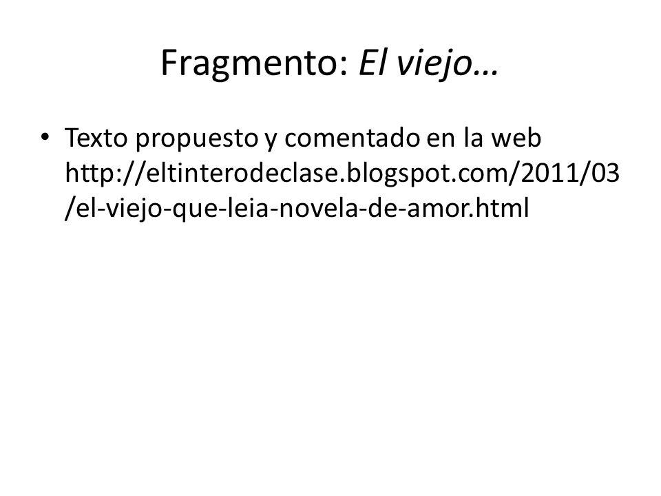 Fragmento: El viejo… Texto propuesto y comentado en la web http://eltinterodeclase.blogspot.com/2011/03 /el-viejo-que-leia-novela-de-amor.html