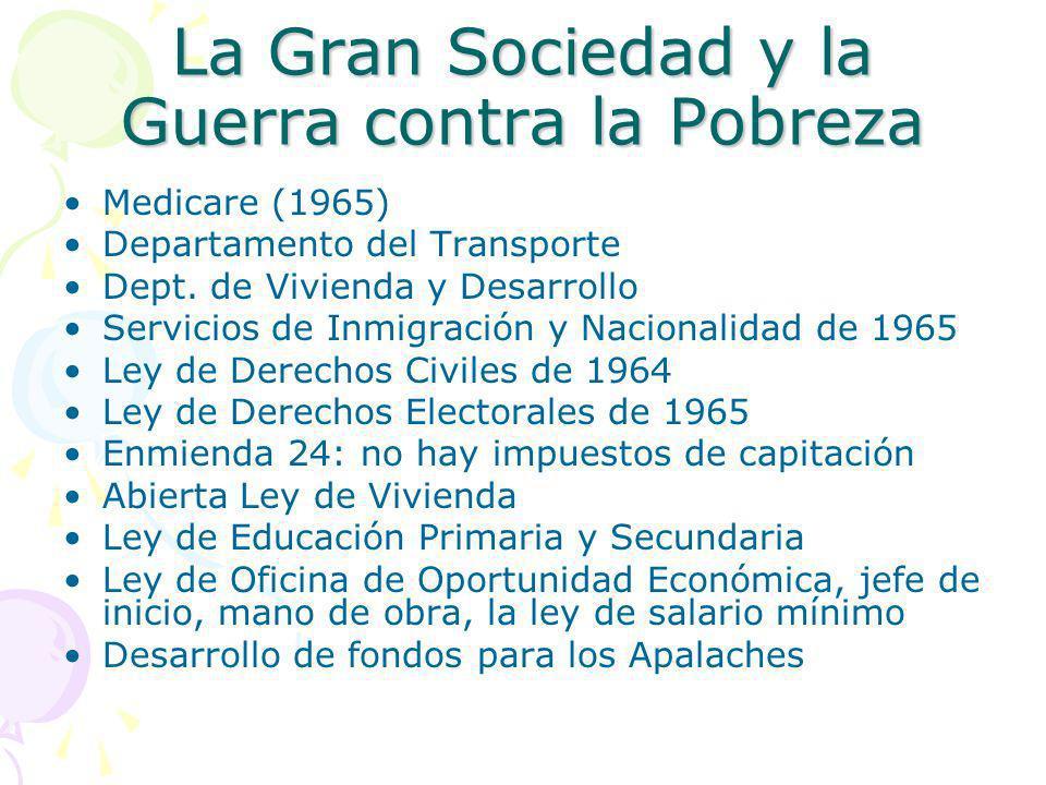 La Gran Sociedad y la Guerra contra la Pobreza Medicare (1965) Departamento del Transporte Dept. de Vivienda y Desarrollo Servicios de Inmigración y N