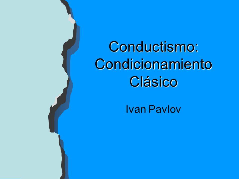 Conductismo: Condicionamiento Clásico Ivan Pavlov