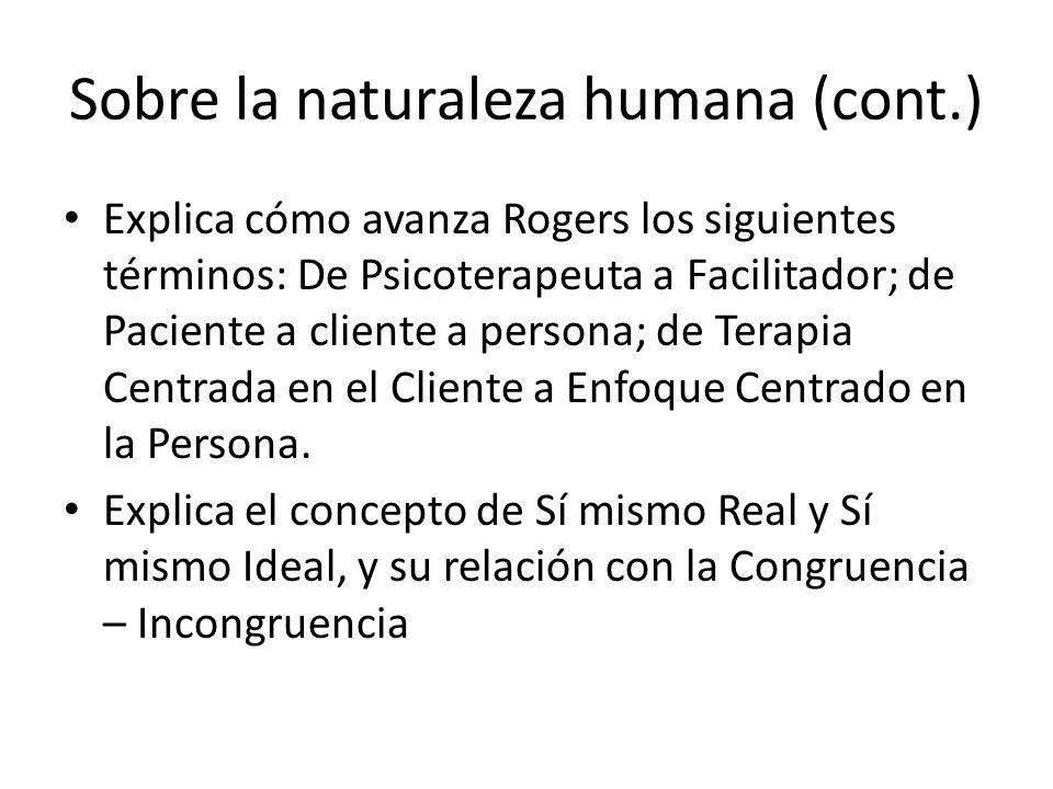 Sobre la naturaleza humana (cont.) Explica cómo avanza Rogers los siguientes términos: De Psicoterapeuta a Facilitador; de Paciente a cliente a person