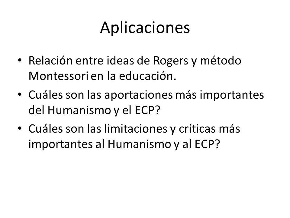 Aplicaciones Relación entre ideas de Rogers y método Montessori en la educación. Cuáles son las aportaciones más importantes del Humanismo y el ECP? C