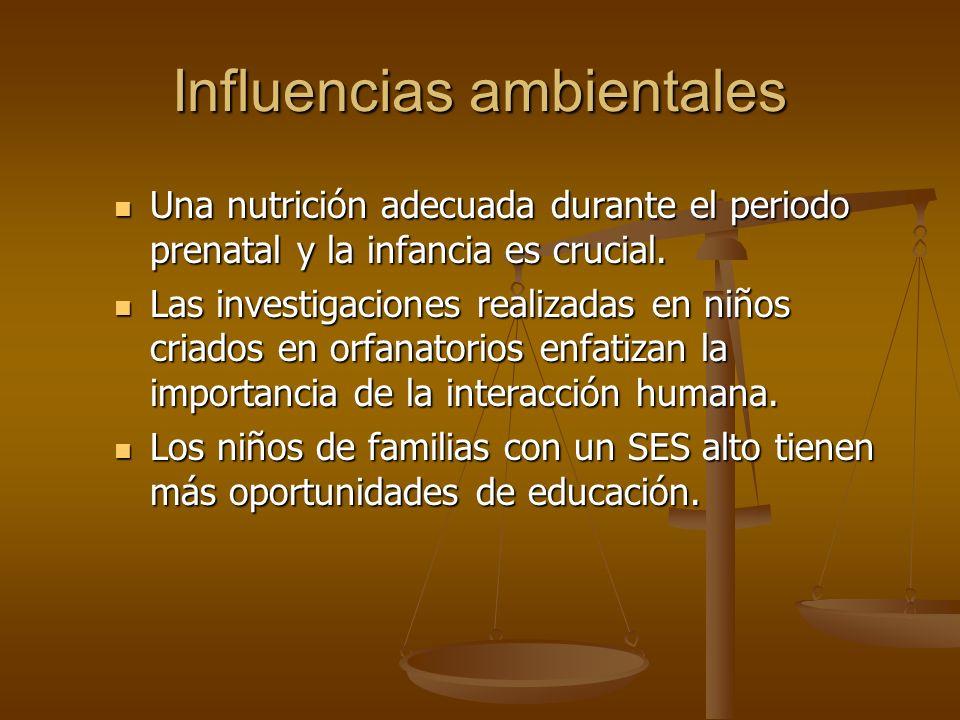 Influencias ambientales Una nutrición adecuada durante el periodo prenatal y la infancia es crucial. Una nutrición adecuada durante el periodo prenata