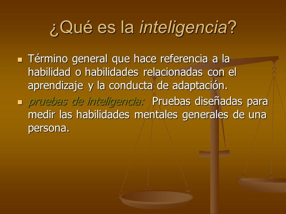 ¿Qué es la inteligencia? Término general que hace referencia a la habilidad o habilidades relacionadas con el aprendizaje y la conducta de adaptación.