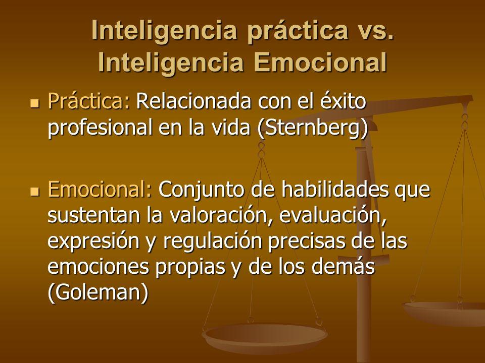 Inteligencia práctica vs. Inteligencia Emocional Práctica: Relacionada con el éxito profesional en la vida (Sternberg) Práctica: Relacionada con el éx
