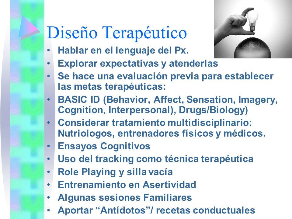 Diseño Terapéutico Hablar en el lenguaje del Px. Explorar expectativas y atenderlas Se hace una evaluación previa para establecer las metas terapéutic