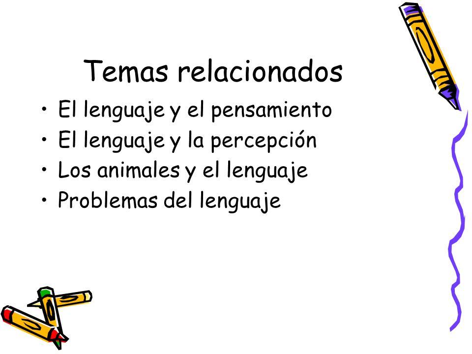 Temas relacionados El lenguaje y el pensamiento El lenguaje y la percepción Los animales y el lenguaje Problemas del lenguaje