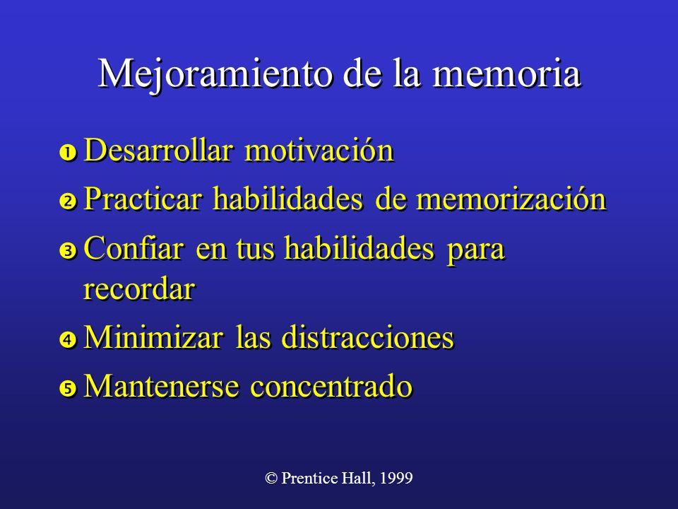 © Prentice Hall, 1999 Mejoramiento de la memoria Desarrollar motivación Practicar habilidades de memorización Confiar en tus habilidades para recordar
