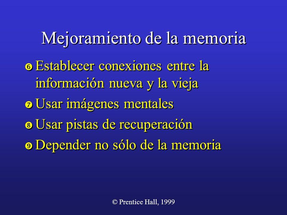 © Prentice Hall, 1999 Mejoramiento de la memoria Establecer conexiones entre la información nueva y la vieja Usar imágenes mentales Usar pistas de rec