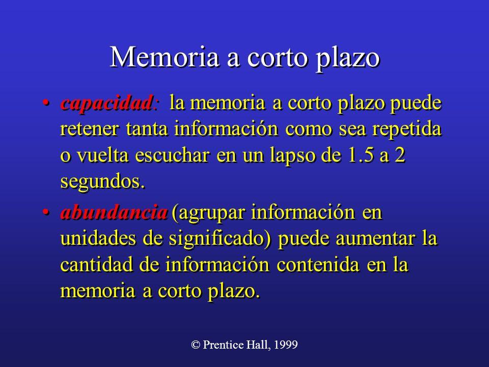 © Prentice Hall, 1999 Memoria a corto plazo capacidad: la memoria a corto plazo puede retener tanta información como sea repetida o vuelta escuchar en