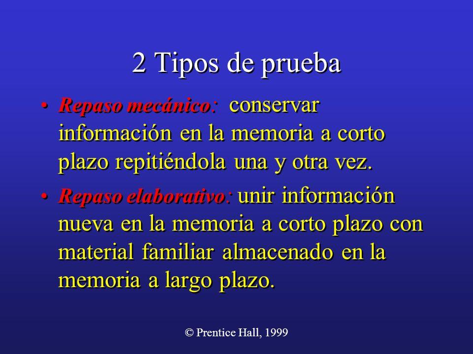 © Prentice Hall, 1999 2 Tipos de prueba Repaso mecánico : conservar información en la memoria a corto plazo repitiéndola una y otra vez. Repaso elabor