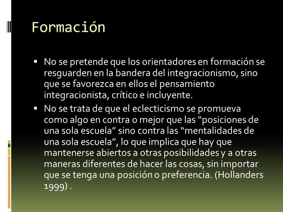 Formación No se pretende que los orientadores en formación se resguarden en la bandera del integracionismo, sino que se favorezca en ellos el pensamiento integracionista, crítico e incluyente.