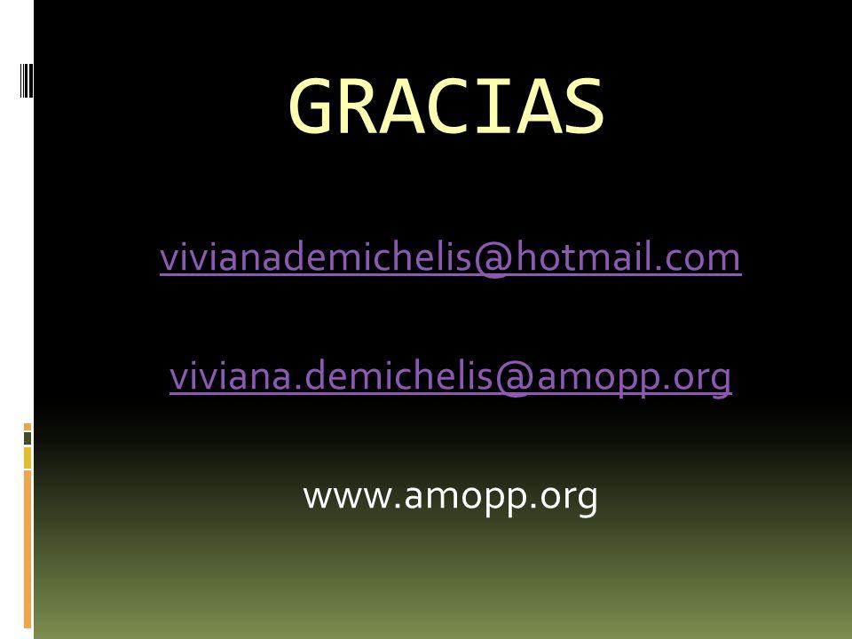 GRACIAS vivianademichelis@hotmail.com viviana.demichelis@amopp.org www.amopp.org