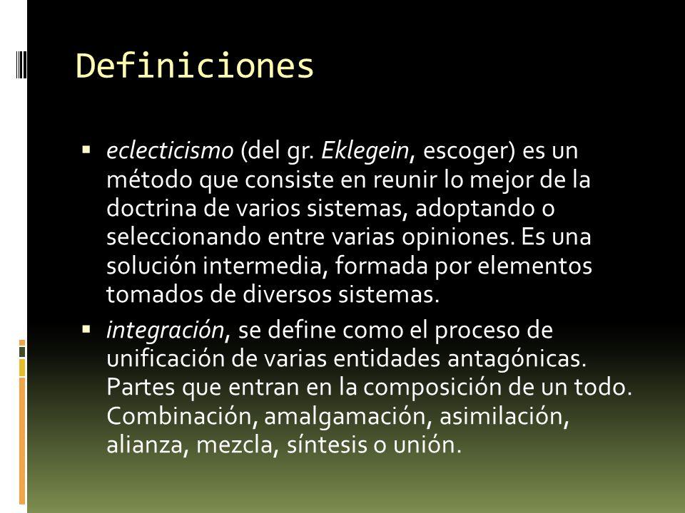 Definiciones eclecticismo (del gr. Eklegein, escoger) es un método que consiste en reunir lo mejor de la doctrina de varios sistemas, adoptando o sele