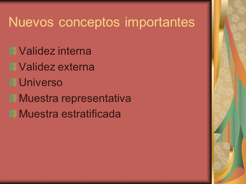 Nuevos conceptos importantes Validez interna Validez externa Universo Muestra representativa Muestra estratificada
