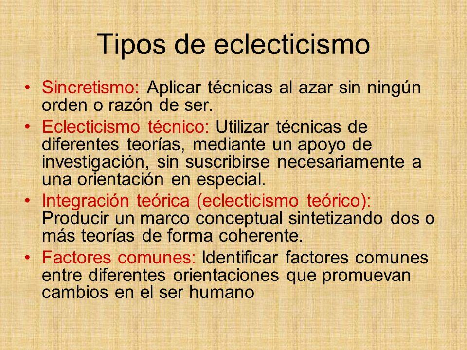 Tipos de eclecticismo Sincretismo: Aplicar técnicas al azar sin ningún orden o razón de ser. Eclecticismo técnico: Utilizar técnicas de diferentes teo