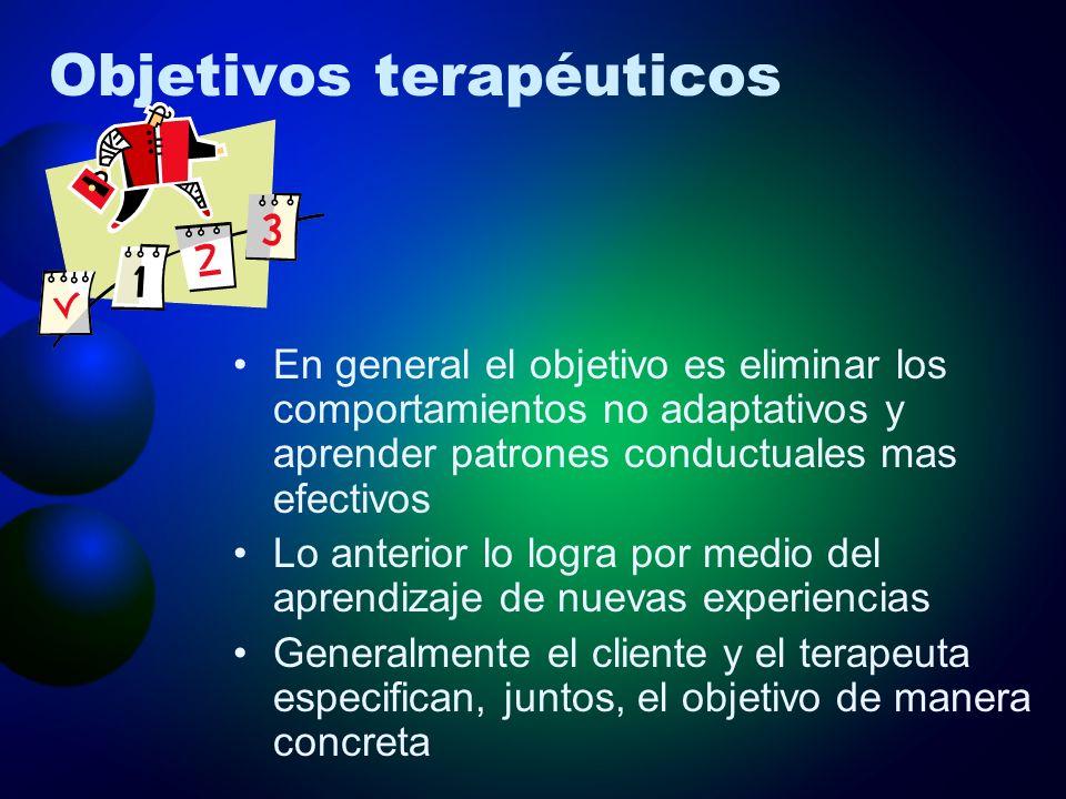 Objetivos terapéuticos En general el objetivo es eliminar los comportamientos no adaptativos y aprender patrones conductuales mas efectivos Lo anterio