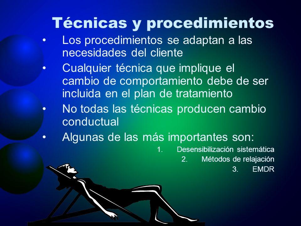 Técnicas y procedimientos Los procedimientos se adaptan a las necesidades del cliente Cualquier técnica que implique el cambio de comportamiento debe