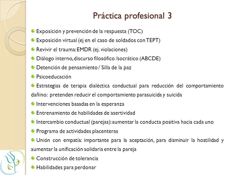 Práctica profesional 2 Exposición: extinguir respuestas condicionadas (cognitivas, conductuales y fisiológicas) Inundación Desensibilización sistemáti