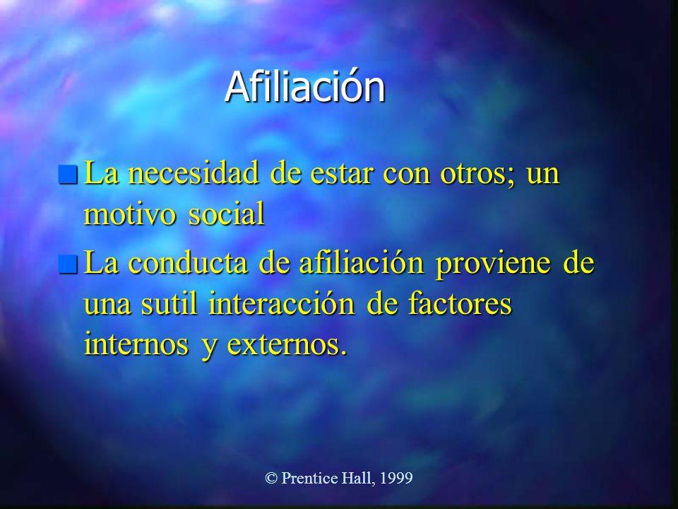 © Prentice Hall, 1999 Afiliación n La necesidad de estar con otros; un motivo social n La conducta de afiliación proviene de una sutil interacción de