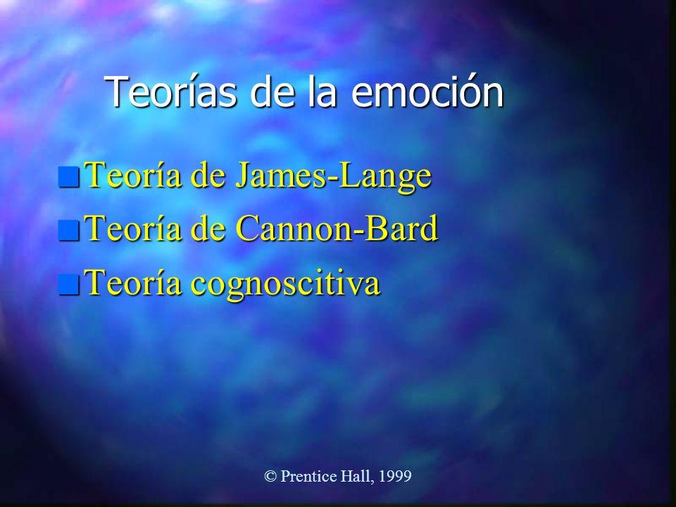 © Prentice Hall, 1999 Teorías de la emoción n Teoría de James-Lange n Teoría de Cannon-Bard n Teoría cognoscitiva