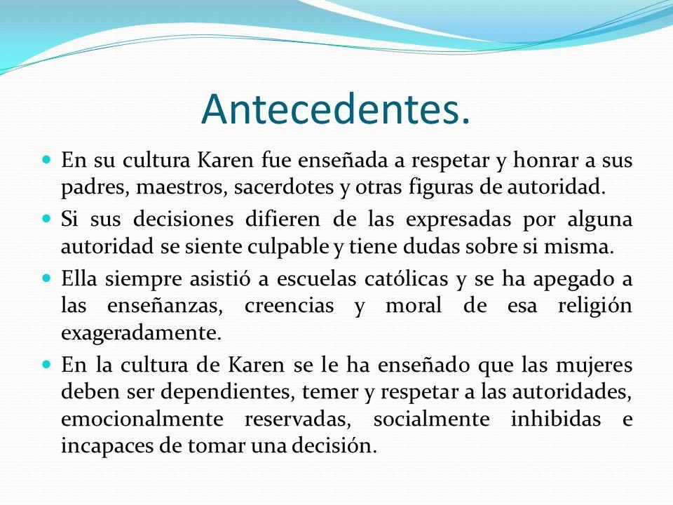 Antecedentes. En su cultura Karen fue enseñada a respetar y honrar a sus padres, maestros, sacerdotes y otras figuras de autoridad. Si sus decisiones