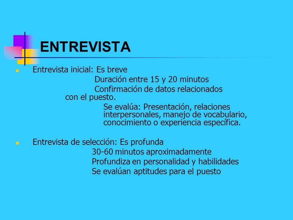 ENTREVISTA Entrevista inicial: Es breve Duración entre 15 y 20 minutos Confirmación de datos relacionados con el puesto. Se evalúa: Presentación, rela