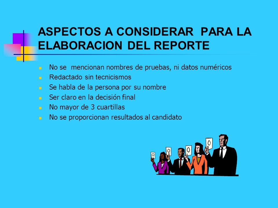 ASPECTOS A CONSIDERAR PARA LA ELABORACION DEL REPORTE No se mencionan nombres de pruebas, ni datos numéricos Redactado sin tecnicismos Se habla de la
