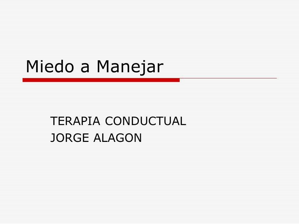 Miedo a Manejar TERAPIA CONDUCTUAL JORGE ALAGON