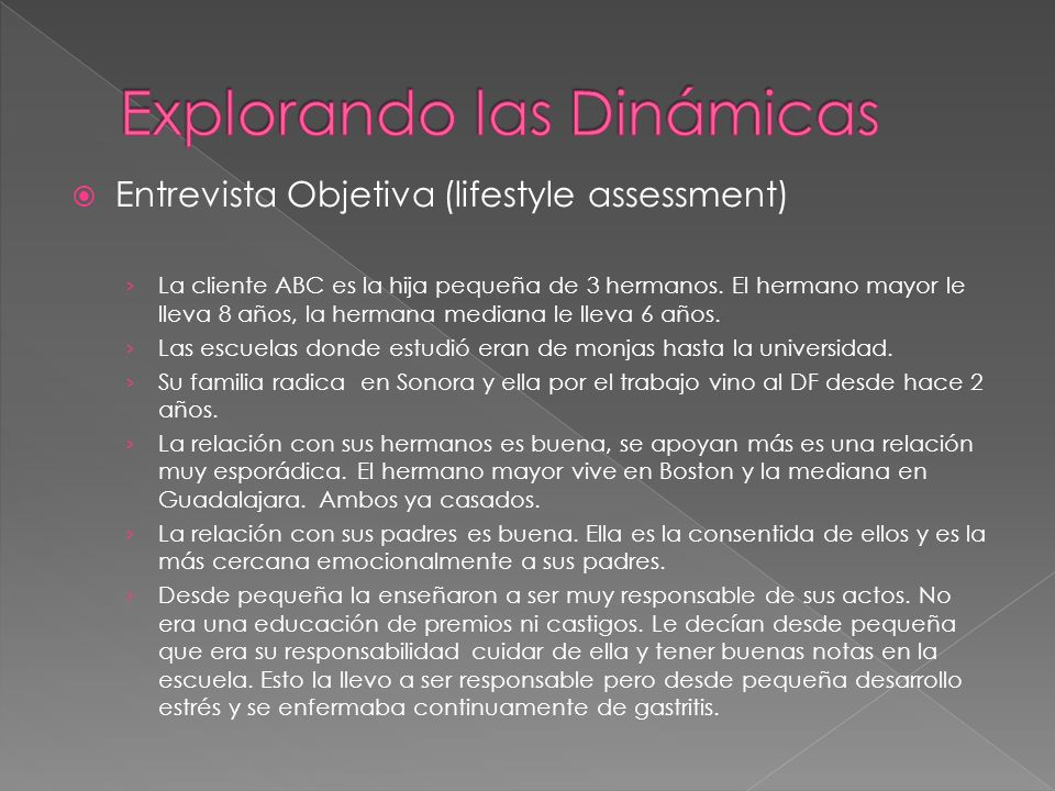 Entrevista Objetiva (lifestyle assessment) La cliente ABC es la hija pequeña de 3 hermanos. El hermano mayor le lleva 8 años, la hermana mediana le ll