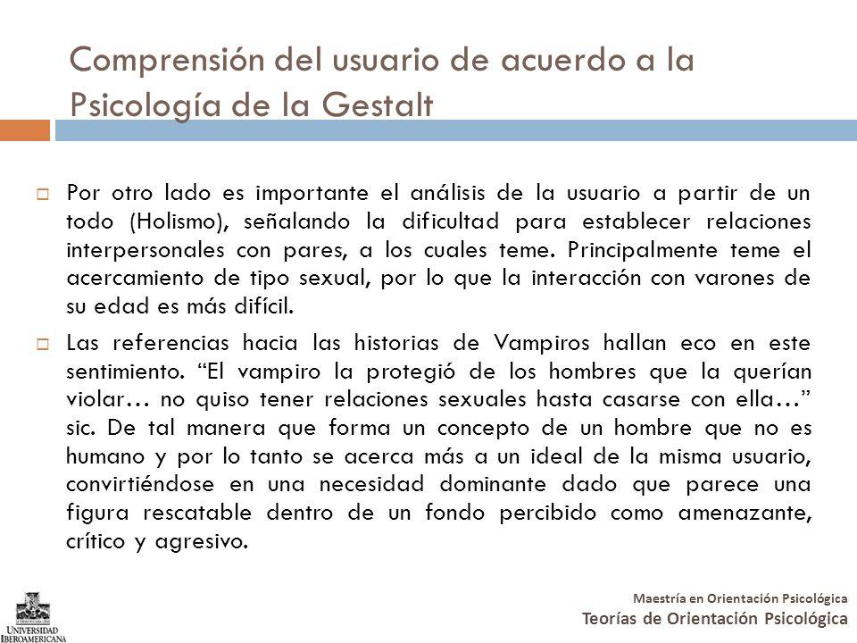 Maestría en Orientación Psicológica Teorías de Orientación Psicológica Comprensión del usuario de acuerdo a la Psicología de la Gestalt Por otro lado