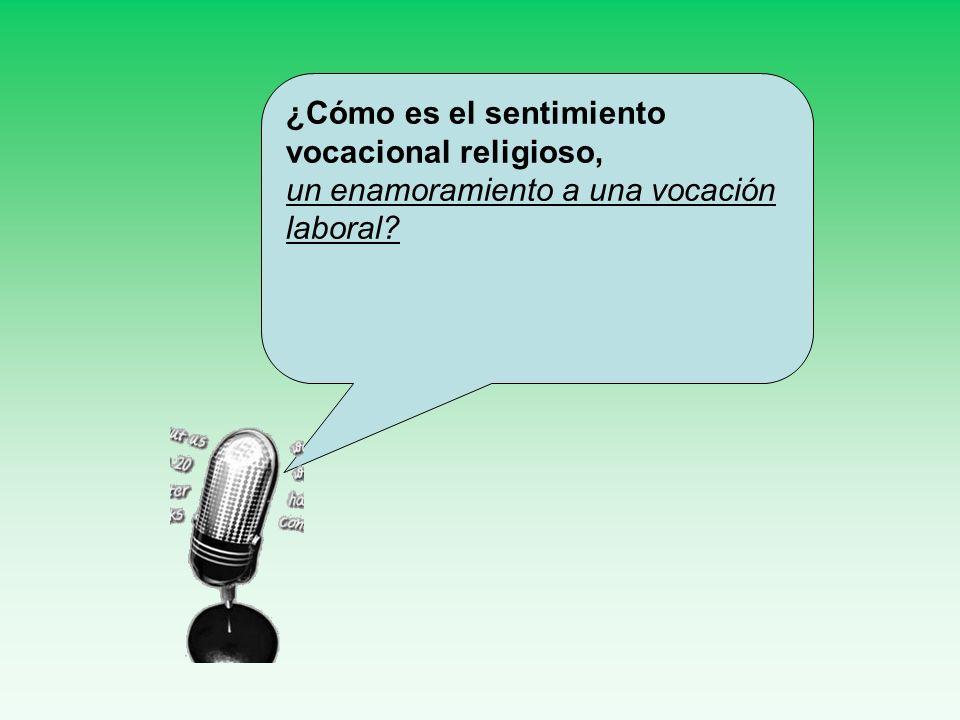 ¿Cómo es el sentimiento vocacional religioso, un enamoramiento a una vocación laboral?