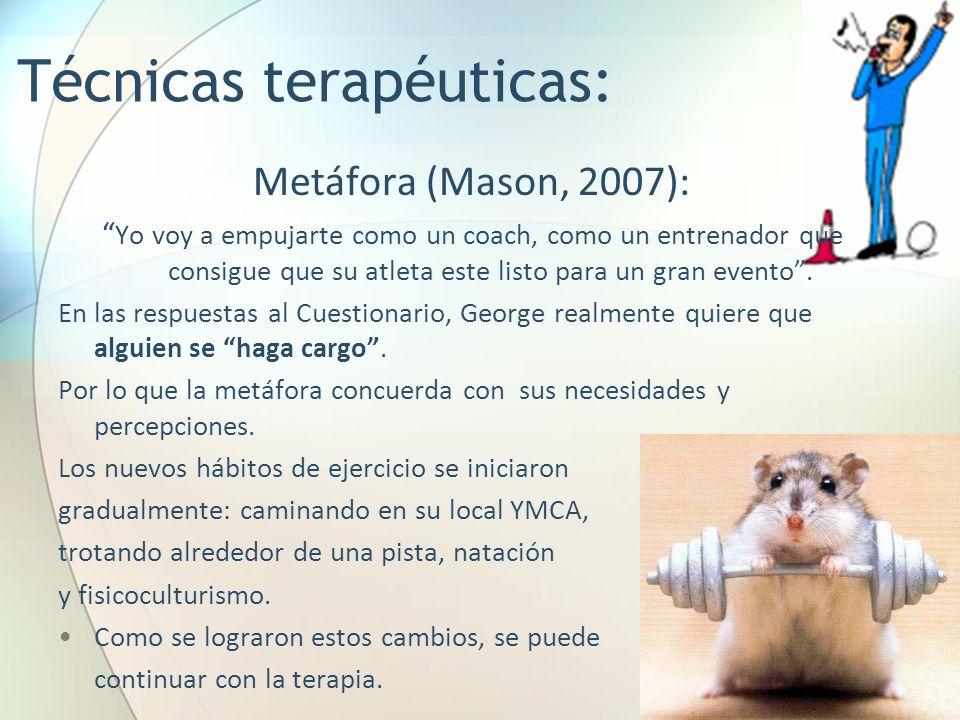Metáfora (Mason, 2007): Yo voy a empujarte como un coach, como un entrenador que consigue que su atleta este listo para un gran evento. En las respues