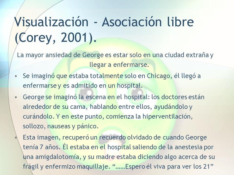 Visualización - Asociación libre (Corey, 2001). La mayor ansiedad de George es estar solo en una ciudad extraña y llegar a enfermarse. Se imaginó que