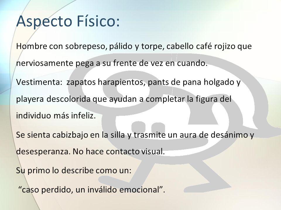 Aspecto Físico: Hombre con sobrepeso, pálido y torpe, cabello café rojizo que nerviosamente pega a su frente de vez en cuando. Vestimenta: zapatos har