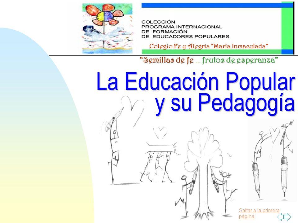 Saltar a la primera página Colegio Fe y Alegría María Inmaculada Semillas de fe … frutos de esperanza La Educación Popular y su Pedagogía