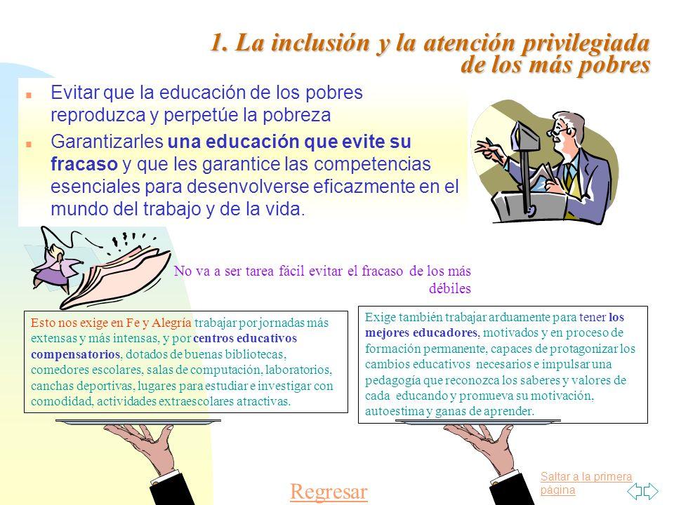 Saltar a la primera página 1. La inclusión y la atención privilegiada de los más pobres n Evitar que la educación de los pobres reproduzca y perpetúe