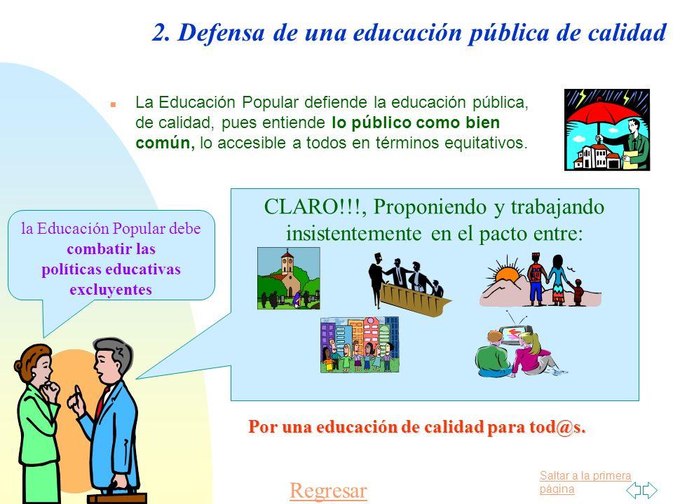 Saltar a la primera página 2. Defensa de una educación pública de calidad n La Educación Popular defiende la educación pública, de calidad, pues entie