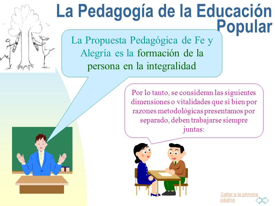 Saltar a la primera página La Pedagogía de la Educación Popular La Propuesta Pedagógica de Fe y Alegría es la formación de la persona en la integralid