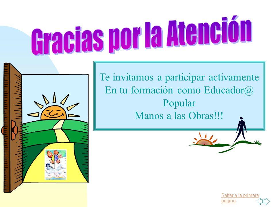 Saltar a la primera página Te invitamos a participar activamente En tu formación como Educador@ Popular Manos a las Obras!!!