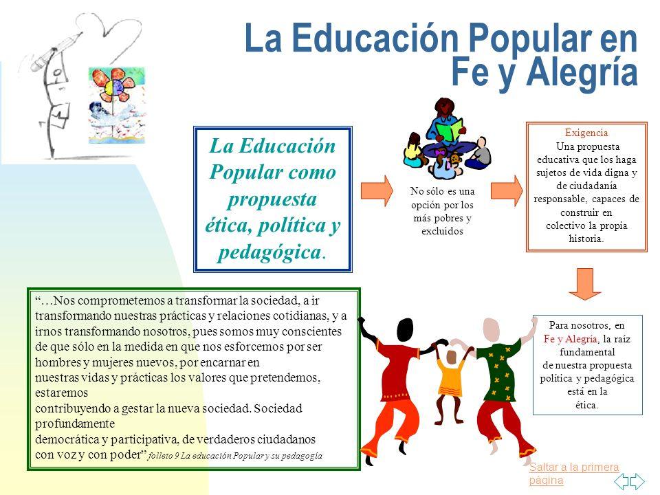 Saltar a la primera página La Educación Popular en Fe y Alegría La Educación Popular como propuesta ética, política y pedagógica. No sólo es una opció