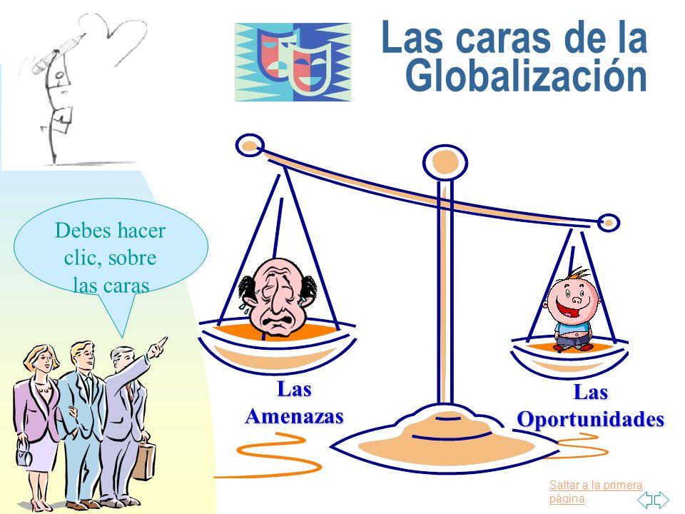 Saltar a la primera página Las caras de la Globalización Las Amenazas Las Oportunidades Debes hacer clic, sobre las caras