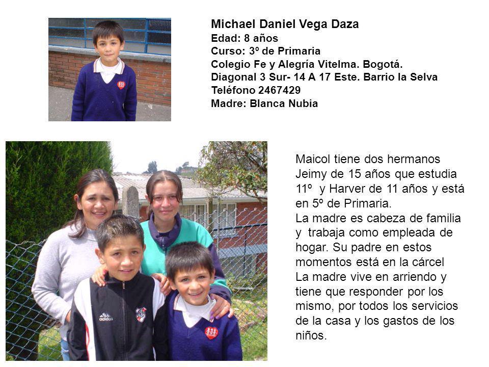 Michael Daniel Vega Daza Edad: 8 años Curso: 3º de Primaria Colegio Fe y Alegría Vitelma. Bogotá. Diagonal 3 Sur- 14 A 17 Este. Barrio la Selva Teléfo